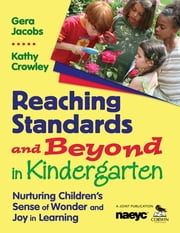 Reaching Standards and Beyond in Kindergarten - Nurturing Children's Sense of Wonder and Joy in Learning ebook by Kathleen (Kathy) E. Crowley,Dr. Gera Jacobs