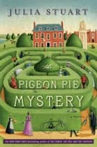 The Pigeon Pie Mystery - A Novel ebook by Julia Stuart