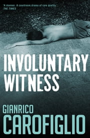 Involuntary Witness ebook by Gianrico Carofiglio, Patrick Creagh