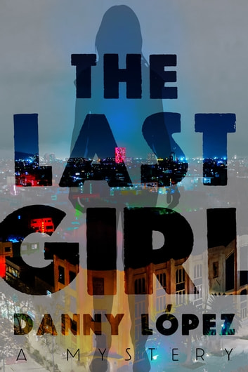 The Last Girl ebook by Danny Lopez