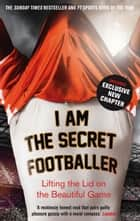 I Am The Secret Footballer ebook by Anon Anon