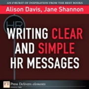 Writing Clear and Simple HR Messages ebook by Alison Davis,Jane Shannon