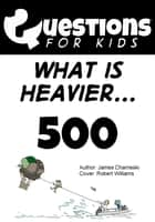 Questions 4 Kids (What is heavier) ebook by James Charneski