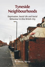 Tyneside Neighbourhoods - Deprivation, Social Life and Social Behaviour in One British City ebook by Daniel Nettle