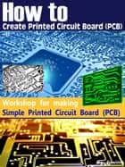 How to Create Printed Circuit Board (PCB) - Simple PCB ebook by Kasittik
