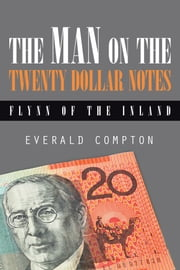 The Man on the Twenty Dollar Notes - Flynn of the Inland ebook by Everald Compton