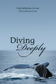 Diving Deeply - Daily Devotions for Lent ebook by Betty Lynn Schwab