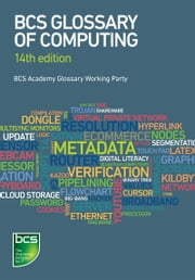 BCS Glossary of Computing ebook by BCS Academy Glossary Working Party, Arnold Burdett, Dan Bowen,...