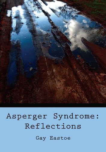 Asperger Syndrome: Reflections ebook by Gay Eastoe