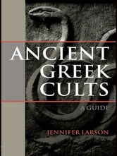 Ancient Greek Cults - A Guide ebook by Jennifer Larson