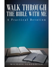 Walk through the Bible with Me: A Practical Devotion ebook by Michael Slaughter