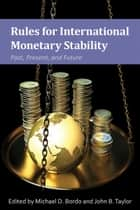 Rules for International Monetary Stability - Past, Present, and Future ebook by Michael D. Bordo, John B. Taylor