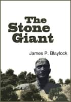 The Stone Giant - Book 3 of the Balumnia Trilogy ebook by James P. Blaylock