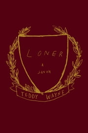 Loner - A Novel ebook by Teddy Wayne