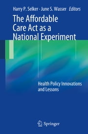 The Affordable Care Act as a National Experiment - Health Policy Innovations and Lessons ebook by