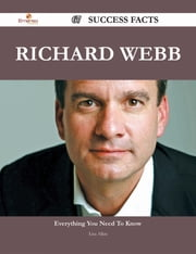 Richard Webb 67 Success Facts - Everything you need to know about Richard Webb ebook by Lisa Allen