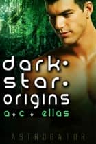 Dark Star Origins - Book 1 ebook by A.C. Ellas
