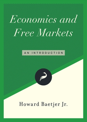 Economics and Free Markets - A Reader ebook by Howard Baetjer Jr.