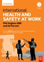 International Health and Safety at Work - for the NEBOSH International General Certificate in Occupational Health and Safety ebook by Phil Hughes, Ed Ferrett