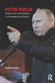 Putin Redux - Power and Contradiction in Contemporary Russia ebook by Richard Sakwa
