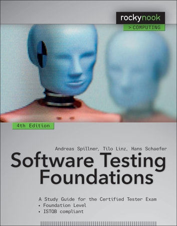 Software Testing Foundations, 4th Edition - A Study Guide for the Certified Tester Exam ebook by Andreas Spillner,Tilo Linz,Hans Schaefer