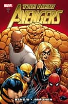 New Avengers by Brian Michael Bendis Vol. 1 ebook by Brian Michael Bendis, Stuart Immonen