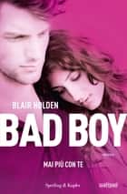 Bad boy. Mai più con te ebook by Blair Holden