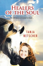 HEALERS OF THE SOUL - We all have a wound to heal ebook by TANJA NETSCHER