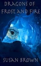 Dragons of Frost and Fire ebook by Susan Brown