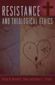 Resistance and Theological Ethics ebook by Ronald H. Stone,Frances S. Adeney,Brian K. Blount,F E. Bonkovsky,Robert A. Chesnut,Mark Douglas,Gordon K. Douglass,Lora M. Gross,Heidi Hadsell,Paul Hertig,Young Lee Hertig,Edward LeRoy Long,Ronald E. Peters,John C. Raines,Laura Stivers,Matthew Lon Weaver,Dana W. Wilbanks,Scott C. Williamson,Robert L. Stivers, Pacific Lutheran University