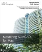 Mastering AutoCAD for Mac ebook by George Omura,Richard (Rick) Graham