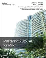 Mastering AutoCAD for Mac ebook by George Omura, Richard (Rick) Graham