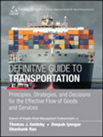 The Definitive Guide to Transportation - Principles, Strategies, and Decisions for the Effective Flow of Goods and Services ebook by CSCMP,Thomas J. Goldsby,Deepak Iyengar,Shashank Rao