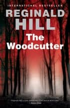 The Woodcutter ebook by Reginald Hill