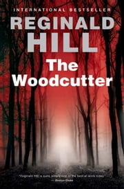 The Woodcutter - A Novel ebook by Reginald Hill