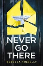 Never Go There - There's a town full of your husband's shocking secrets ... ebook by Rebecca Tinnelly