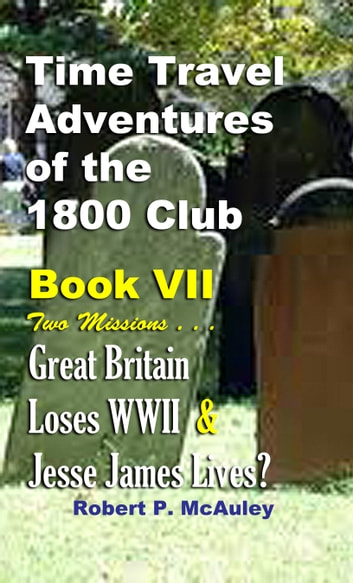 Time Travel Adventures Of The 1800 Club: Book VII ebook by Robert P McAuley