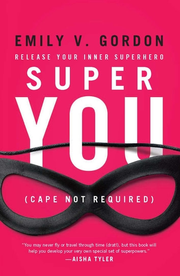 Super You - Release Your Inner Superhero ebook by Emily V. Gordon