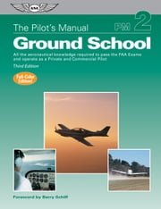 The Pilot's Manual: Ground School (eBook - ePub edition) - All the aeronautical knowledge required to pass the FAA exams and operate as a Private and Commercial Pilot ebook by The Pilot's Manual Editorial Board