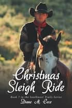 Christmas Sleigh Ride - Book 7 in the Southwest Trails Series ebook by Diane M. Cece