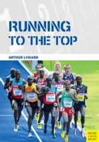 Running to the Top eBook by Arthur Lydiard