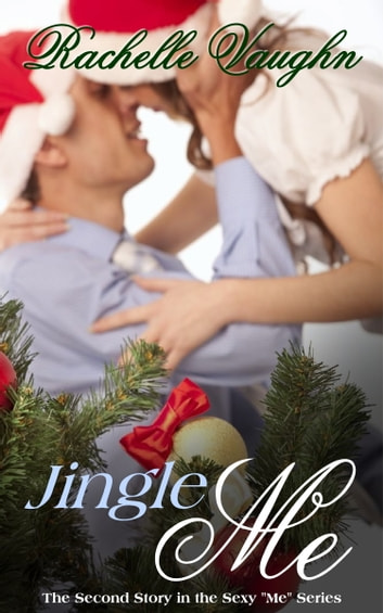 Jingle Me - (An Erotic Christmas Short Story) ebook by Rachelle Vaughn