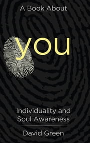 A Book About You: Individuality and Soul Awareness ebook by David Green,Haber Rabbi Yaacov