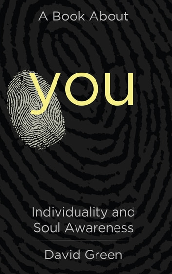 A Book About You - Individuality and Soul Awareness ebook by David Green