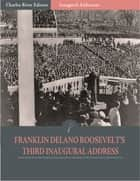 Inaugural Addresses: President Franklin D. Roosevelts Third Inaugural Address (Illustrated) ebook by Franklin D. Roosevelt