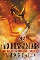 The Archons of the Stars ebook by Alison Baird