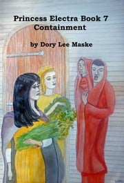 Princess Electra Book 7 Containment ebook by Dory Lee Maske