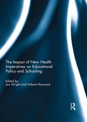 The Impact of New Health Imperatives on Educational Policy and Schooling ebook by Jan Wright,Valerie Harwood