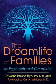 The Dreamlife of Families - The Psychospiritual Connection ebook by Edward Bruce Bynum, Ph.D., ABPP,...