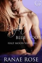 Bright Blue Moon ebook by Ranae Rose